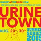 Irreverent Musical URINETOWN Comes to Cabaret at The Merc Tonight