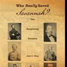Jack C. Wray Pens WHO REALLY SAVED SAVANNAH?
