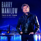 Grammy, Emmy & Tony-Award Winner Barry Manilow Releases New Studio Album 'This Is My Town: Songs of New York,' 4/21