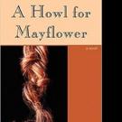 Award Winning Author Dan Gilmore Shares A HOWL FOR MAYFLOWER