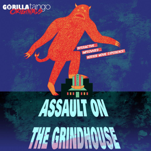 ASSAULT ON THE GRINDHOUSE at Gorilla Tango Theatre