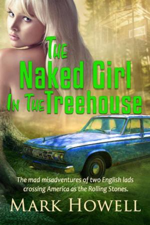 Absolutely Amazing eBooks Presents THE NAKED GIRL IN THE TREEHOUSE by Mark Howell