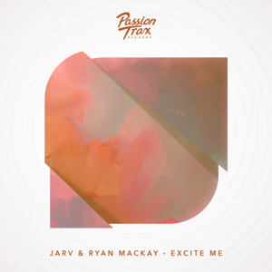 JARV and Ryan Mackay Drop 'Excite Me'