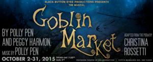 Black Button Eyes Productions to Present GOBLIN MARKET, 10/2-31