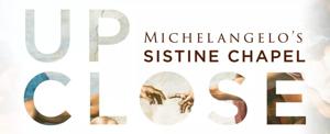 Westfield Announces UP CLOSE: MICHELANGELO'S SISTINE CHAPEL Exhibit