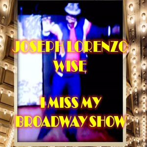 Joseph Lorenzo Wise to Release New Single 'I Miss My Broadway Show' on 6/1
