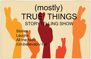 Storytelling Show (MOSTLY) TRUE THINGS Set for The PIT Loft This Month