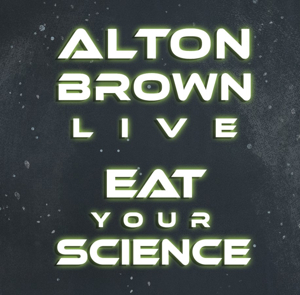 Alton Brown to Bring 'EAT YOUR SCIENCE' Tour to Hershey Theatre This Fall