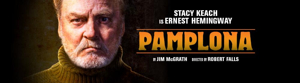 PAMPLONA, Starring Stacy Keach, Extends at the Goodman