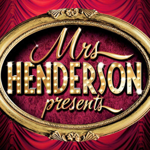 The Canadian Premiere of the West End Hit Musical MRS HENDERSON PRESENTS Begins 3/15