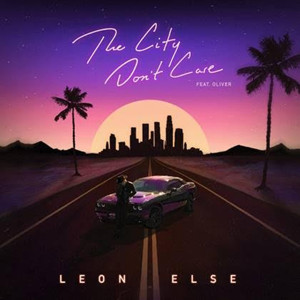 Leon Else Releases New Single 'The City Don't Care' ft. Oliver