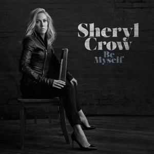 Sheryl Crow Releases Final Instant Download of 'Be Myself'; New Album Out Today
