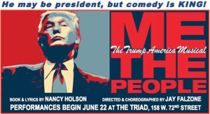 ME THE PEOPLE: THE TRUMP AMERICA MUSICAL to Play The Triad This Summer