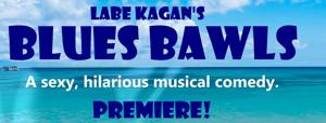 Labe Kagan's BLUES BAWLS Premiers in Toronto