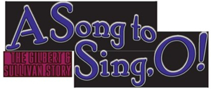 The Lamplighters present the Original Musical A SONG TO SING O!: THE GIBERT & SULLIVAN STORY