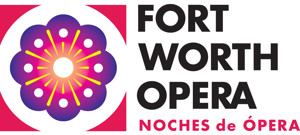 Fort Worth Opera Presents One Year Anniversary Of NOCHES DE OPERA With FIESTA FORT WORTH