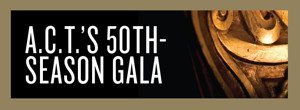 Annette Bening, Judy Kaye, Alysha Umphress, Betsy Wolfe and More Will Appear at A.C.T.'s 50th Anniversary Gala
