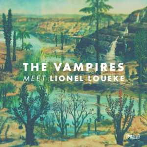 The Vampires Announce 5th Album 'The Vampires Meet Lionel Loueke '