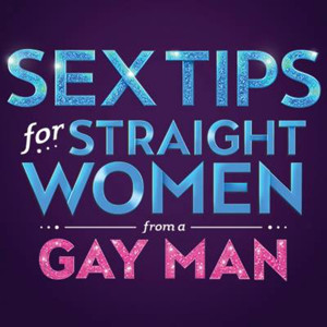 The Kentucky Center presents SEX TIPS FOR STRAIGHT WOMEN FROM A GAY MAN