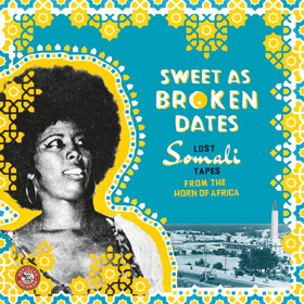 'Sweet as Broken Dates' Lost Somali Tapes From The Horn Of Africa to Be Released Today