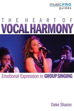 Deke Sharon's THE HEART OF VOCAL HARMONY Book Out Next Month