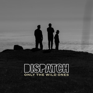"Dispatch: ""Only the Wild Ones"""