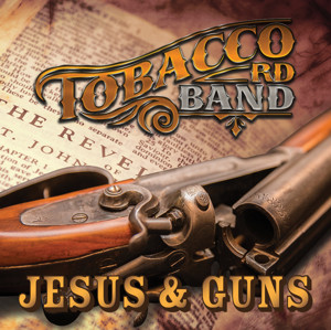 Tobacco Rd Band Releases 'JESUS & GUNS' to Radio