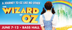 Follow the Yellow Brick Road to Bass Hall with THE WIZARD OF OZ Beginning Tonight