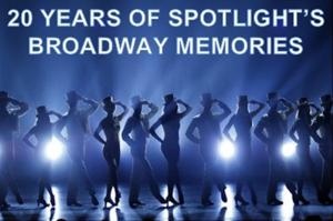 Spotlight to Present '20 YEARS OF BROADWAY MEMORIES' This June