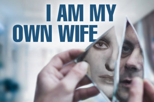 BWW Preview: I AM MY OWN WIFE Presents the Struggle for Identity and Survival