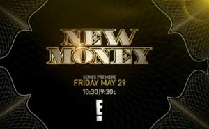 E! Premieres New Series NEW MONEY Tonight