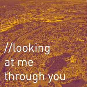 LOOKING AT ME THROUGH YOU Opens Next Week