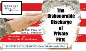 fandango 4 Art House to Stage THE DISHONORABLE DISCHARGE OF PRIVATE PITTS at IATI Theater, 11/5-22