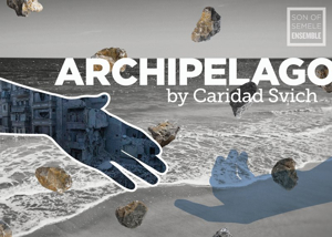 Caridad Svich's ARCHIPELAGO to Make U.S. Debut This Spring with Son of Semele Ensemble