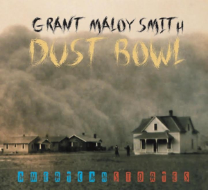 Grant Maloy Smith's New Album 'Dust Bowl - American Stories' Celebrates the Nation's Resilience