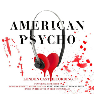 AMERICAN PSYCHO to Unleash London Cast Album; Broadway Recording Also on the Way!