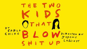 Carla Ching's THE TWO KIDS THAT BLOW SHIT UP to Make World Premiere in Los Angeles