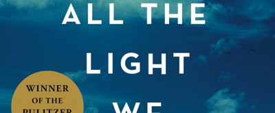 BWW Review: ALL THE LIGHT WE CANNOT SEE by Anthony Doerr