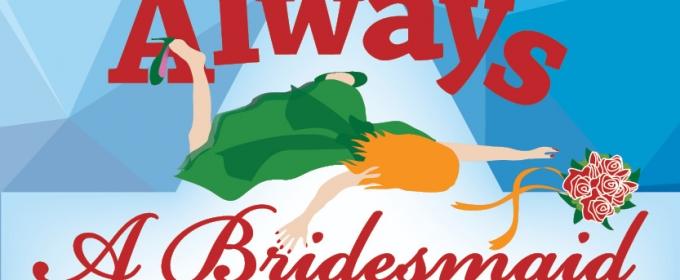 BWW Review: ALWAYS A BRIDESMAID: A Hilarious Trip Down the Aisle