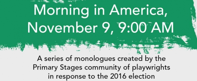 Kristen Anderson-Lopez, Terrence McNally, Theresa Rebeck and More Respond to the 2016 Election with 'MORNING IN AMERICA' at Primary Stages