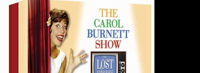THE CAROL BURNETT SHOW Box Set Featuring Musicals, Broadway Stars & More Available To Pre-Order, Out 8/10