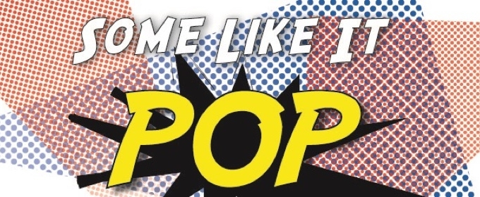 BWW's 'Some Like It Pop' on GET OUT, TRIAL & ERROR, Broadway National Tours, and More