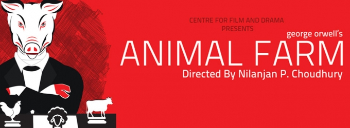 Centre for Film and Drama Presents George Orwell's ANIMAL FARM, July 1