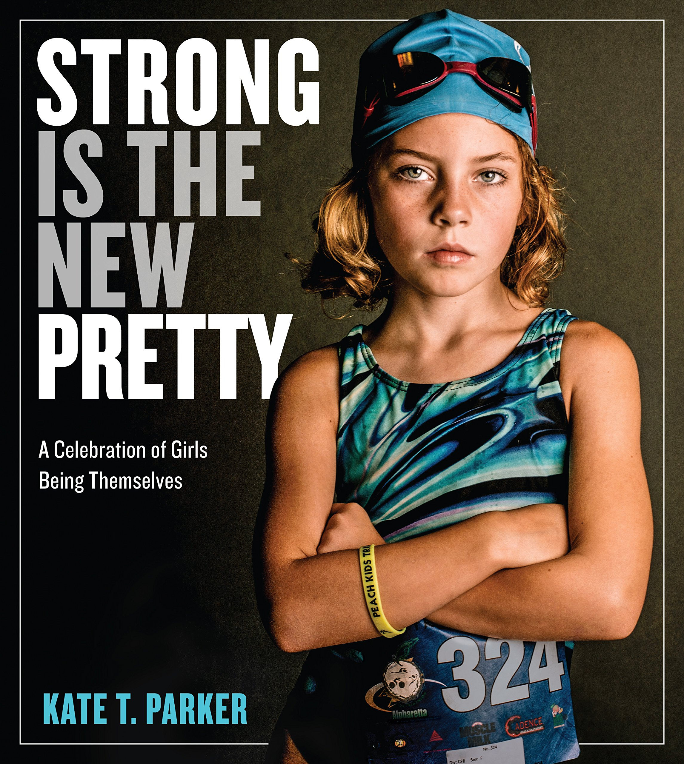 BWW Review: STRONG IS THE NEW PRETTY: A CELEBRATION OF GIRLS BEING THEMSELVES by Kate T. Parker