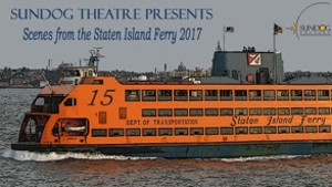 Sundog Theatre Seeks Submissions for SCENES FROM THE STATEN ISLAND FERRY 2017