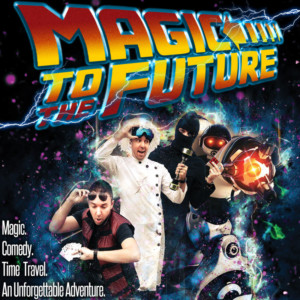 MAGIC TO THE FUTURE Brings Comedy, Magic, and Story-Telling Together Like Never Before at San Diego Fringe