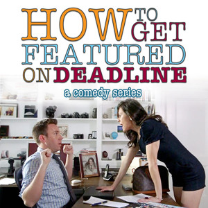 Comedy Duo Satirize Path to Stardom in HOW TO GET FEATURED ON DEADLINE