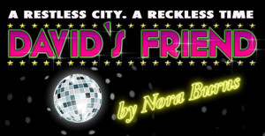 Comic Memoir DAVID'S FRIEND Starring Nora Burns at La MaMa Looks Back to '80s NYC