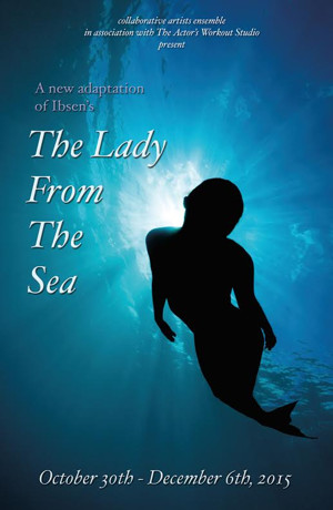 Collaborative Artists Ensemble to Stage New Adaptation of Ibsen's THE LADY FROM THE SEA, Opening Tonight