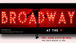 BROADWAY AT THE W Returns to The Loft Stage at W Hollywood This Month